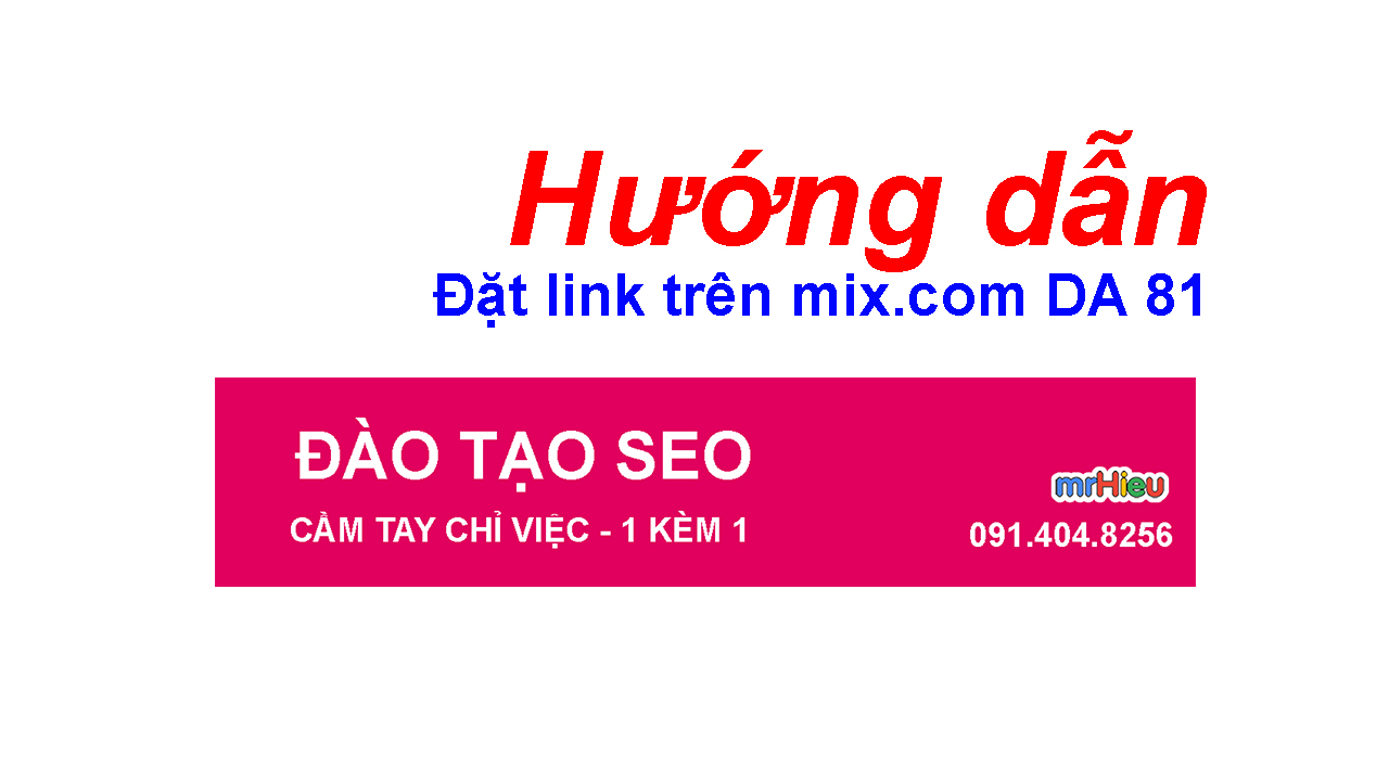 Hướng dẫn đặt link trên Mix.com DA 81 ( DA 8x )