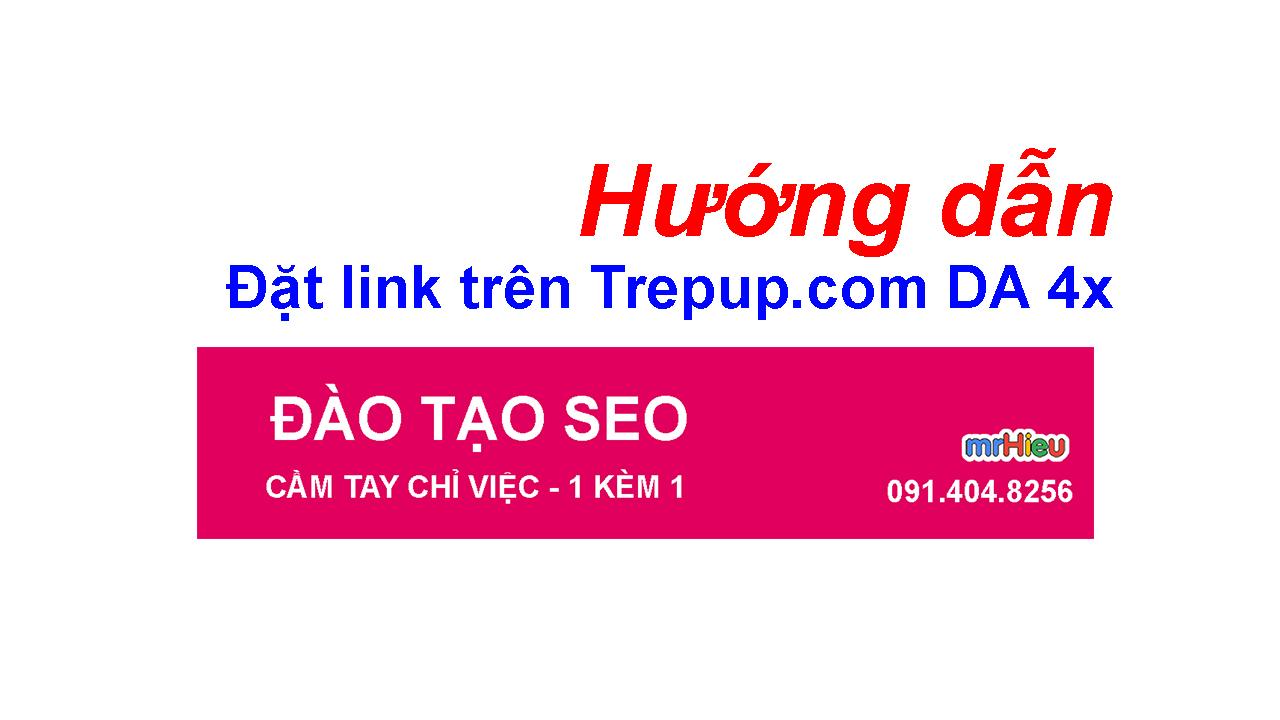 Hướng dẫn đặt Link trên Trepup.com DA = 47 ( DA 4x )